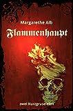 Flammenhaupt: zwei Kurzgruseleien von Margarethe Alb