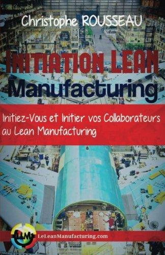 Initiation Lean Manufacturing (version N&B): Initiez-Vous et initiez vos collaborateurs au Lean Manufacturing par Christophe Rousseau