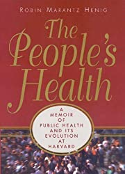 The People's Health: A Memoir of Public Health and Its Evolution at Harvard by Robin Marantz Henig (1996-12-04)