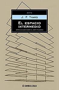 El espacio intermedio: Apreciaciones sobre el arte moderno par  Jose Francisco Yvars