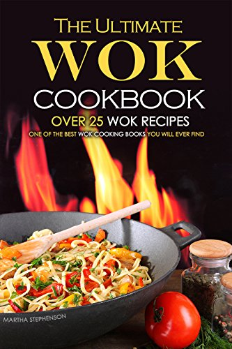 Besten China-restaurant (The Ultimate Wok Cookbook - Over 25 Wok Recipes: One of the Best Wok Cooking Books You Will Ever Find (English Edition))
