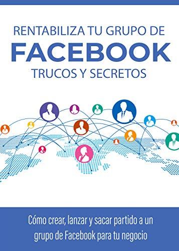 Rentabiliza tu grupo de Facebook: Trucos y Secretos: Como crear ...