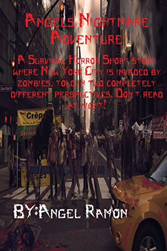 ebook: Angel's Nightmare Adventure: A Survival Horror Short story where New York City is invaded by zombies, told in two completely different perspectives. Don't read at night! (B01M0WEZNO)