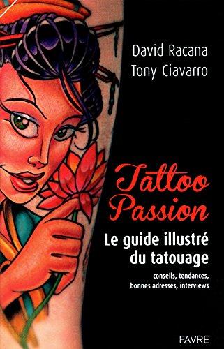 Tattoo passion : Le guide illustré du tatouage