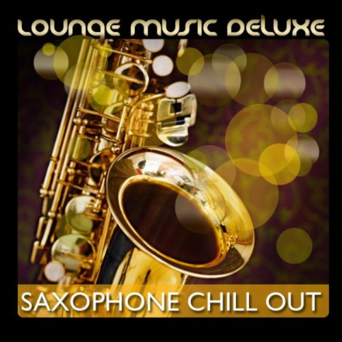 Lounge Music Deluxe: Saxophon Chill Out