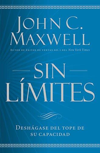 Sin límites: Deshágase del tope de su capacidad por John C. Maxwell