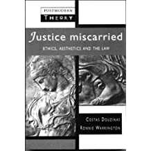 Justice Miscarried: Ethics and Aesthetics in Law (Postmodern Theory Series) by Professor Costas Douzinas (1997-04-10)