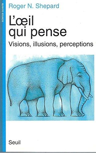 L'oeil qui pense : Visions, illusions, perceptions
