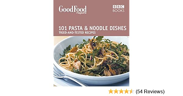 Good Food Pasta And Noodle Dishes Triple Tested Recipes Tried And