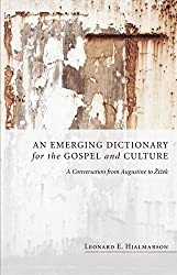 An Emerging Dictionary for the Gospel and Culture: A Conversation from Augustine to Zizek by Leonard E. Hjalmarson (2010-07-06)