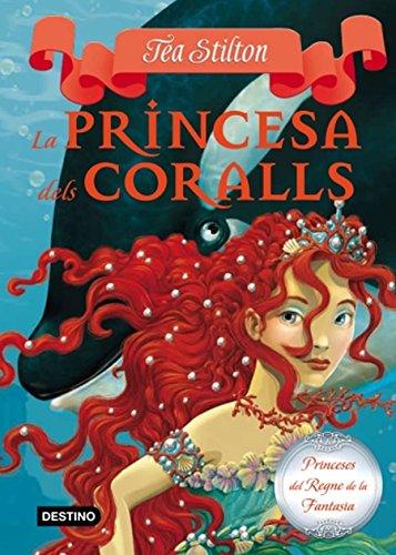 Stilton: la princesa dels coralls (TEA STILTON. PRINCESES DEL REGNE DE LA FANTASIA) por Tea Stilton