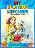 Children's Cookbook: My Playful Kitchen: Activity Cookbook for Kids and Parents with Healthy Recipes: Cook, Connect, Learn (Cooking with Kids) (Children's Cookbook with Easy Recipes 1)