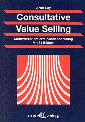 Consultative Value Selling: Mehrwertorientierte Kundenberatung (Praxiswissen Wirtschaft)