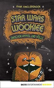 Star Wars Wookiee - Zwischen Himmel und Hölle: Band 3. Ein Origami-Yoda-Roman (Origami-Jedis) (German Edition) by [Angleberger, Tom]