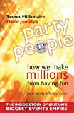 Party People: How We Make Millions from Having Fun - the Inside Story of Britain's Biggest Party Planning and Event Management Empire