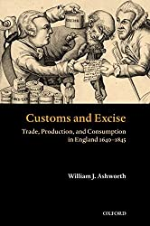 [Customs and Excise: Trade, Production and Consumption in England 1640-1845] (By: William J. Ashworth) [published: October, 2003]