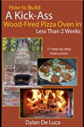 How To Build A Kick-Ass Wood-Fired Pizza Oven in Less than 2 Weeks (English Edition)