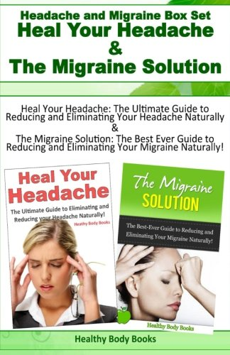 Headache and Migraine Box Set: Heal Your Headache and The Migraine Solution