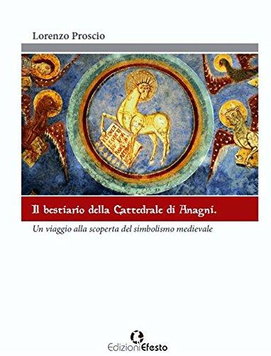 Il bestiario della cattedrale di Anagni. Un viaggio alla scoperta del simbolismo medievale. Ediz. illustrata por Lorenzo Proscio