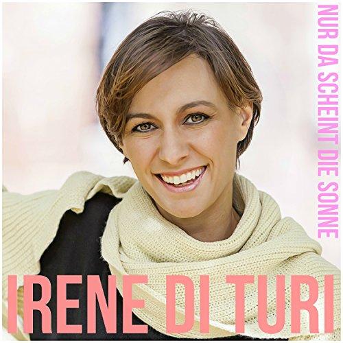 Irene Di Turi - Nur Da Scheint Die Sonne