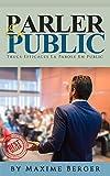Parler En Public: Trucs Efficaces Pour Parler En Public (Parler En Public, Présentations, Captiver auditoire, Parole en public, Orateur, Charisme)