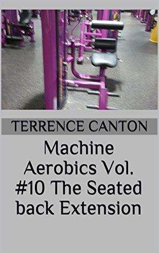 Machine Aerobics Vol  #10 The Seated back Extension eBook