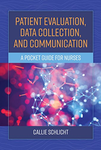 Patient Evaluation, Data Collection, and Communication: A Pocket Guide for Nurses
