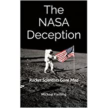The NASA Deception: Rocket Scientists Gone Mad (English Edition)