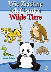 Zeichnen Bücher: Wie Zeichne ich Comics - Wilde Tiere (Zeichnen für Anfänger Bücher 2)