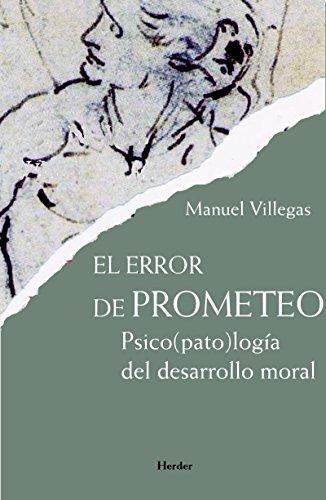 El error de Prometeo: Psico(pato)logía del desarrollo moral por Manuel Villegas Besora
