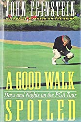 A Good Walk Spoiled: Days and Nights on the Pga Tour by John Feinstein (1995-06-01)