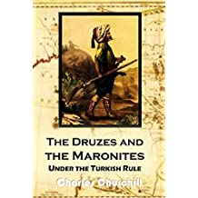 The Druzes  and the  Maronites  Under the Turkish Rule from 1840 to 1860 (1862) (English Edition)