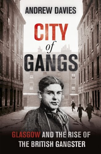 City of Gangs: Glasgow and the Rise of the British Gangster (English Edition)