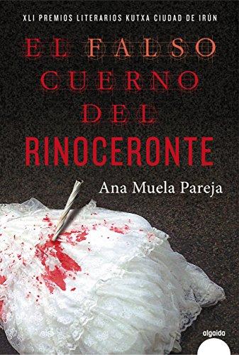 El falso cuerno del rinoceronte (Algaida Literaria - Algaida Narrativa) por Ana Muela
