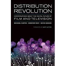 Distribution Revolution: Conversations about the Digital Future of Film and Television by Michael Curtin (2014-07-29)