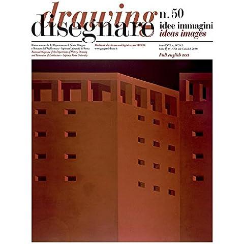 Disegnare idee immagini n° 50 / 2015: Rivista semestrale del Dipartimento di Storia, Disegno e Restauro dell'Architettura Sapienza Università di