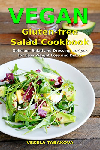 Vegan Gluten-free Salad Cookbook: Delicious Salad and Dressing Recipes for Easy Weight Loss and Detox (Free Paleo Smoothies): High Protein Recipes (Vegan Diet and Living Book 1)