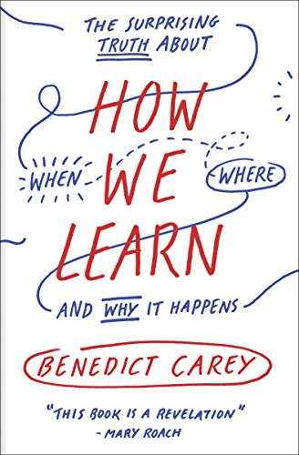 How We Learn: The Surprising Truth About When, Where, and Why It Happens (English Edition)