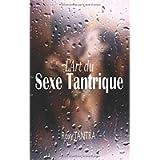 L'Art du Sexe Tantrique: Le guide ultime du sexe tantrique, étape par étape pour apprendre la voie de la sexualité…