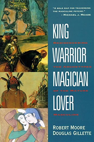 King, Warrior, Magician, Lover: Rediscovering the Archetypes of the Mature Masculine por Robert Moore