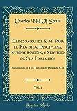 Ordenanzas de S. M. Para el Régimen, Disciplina, Subordinación, y Servicio de Sus Exercitos, Vol. 1: Subdividido en Tres Tratados de Orden de S. M (Classic Reprint)