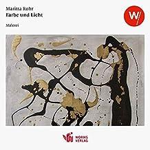 Farbe und Licht: Katalog zur gleichnamigen Ausstellung im Wormser Kulturzentrum (Kunst im Wormser / Kataloge zu den Ausstellungen im Wormser Kulturzentrum)