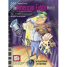 The American Fiddle Method, Piano Accompaniment: Piano Accompaniment : the Fun Way to Learn Fiddling!