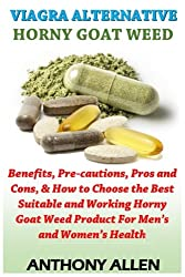 Viagra Alternative - Horny Goat Weed: Benefits, Pre-cautions, Pros and Cons, & How to Choose the Best Suitable and Working Horny Goat Weed Product For Men?s and Women?s Health: Volume 2
