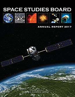 Space Studies Board Annual Report 2017 (English Edition) di [National Academies of Sciences, Engineering, and Medicine, Division on Engineering and Physical Sciences, Space Studies Board]