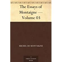 The Essays of Montaigne — Volume 03