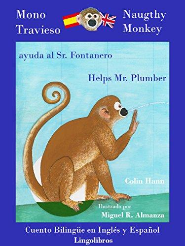Cuento Bilingüe en Inglés y Español: Mono Travieso ayuda al Sr. Fontanero - Naughty Monkey Helps Mr. Plumber (Estudia Inglés con el Mono Travieso nº 2) por Pedro Páramo