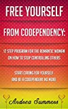 Free Yourself From Co-dependency: 12 Step Program On How To Stop Controlling Others, Start Caring For Yourself And Be A Co-dependent No More (English Edition)