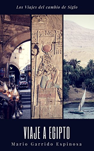 Los viajes del cambio de siglo (1). Egipto: Crónicas, diarios y relatos de viajes y aventuras de un tiempo en que los viajeros descubrían el mundo sin la ayuda de los avances tecnológicos actulales