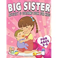 Big Sister Activity and Coloring Book for Kids Ages 2-6: A Coloring Book For New Big Sister For age 2 year old to age 6 with Unicorns, Dot To Dot and ... Gift for Little Girls with a New Sibling)